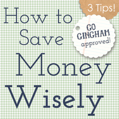 How to save money wisely Go Gingham