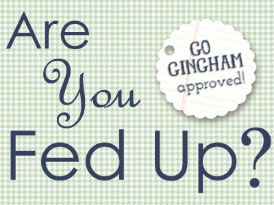 Are you fed up? Go Gingham