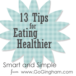 13 Tips Eating Healthier Smart and Simple Series from Go Gingham