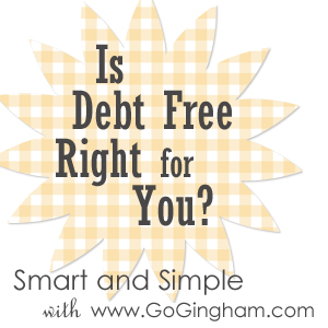 Is debt free right for you? from Go Gingham Stylishly Frugal Living